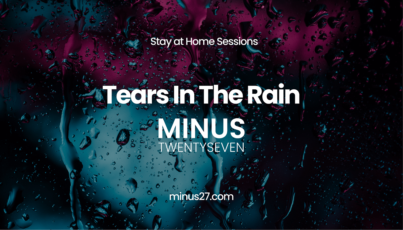 Tears In The Rain - Minus 27